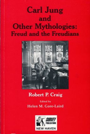 Carl Jung and Other Mythologies: Freud and the Freudians. Robert P. Craig