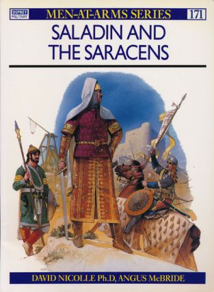 Saladin and the Saracens. David Nicolle