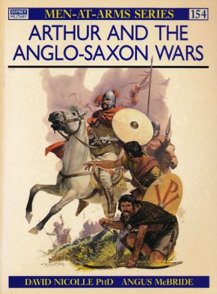 Arthur and the Anglo-Saxon Wars. David Nicolle