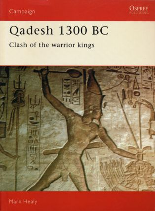 Qadesh 1300 BC Clash of the Warrior Kings. Mark Healy