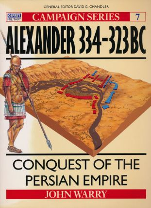 Alexander 334-323 BC Conquest of the Persian Empire. John Warry