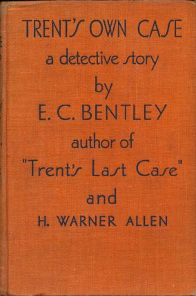 Trent's Own Case A Detective Story. E. C. Bentley, H. Warner Allen