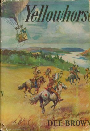 Yellowhorse A Novel of the Cavalry in the West. Dee Brown