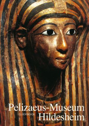 Pelizaeus-Museum Hildesheim: the Egyptian Collection Guidebook