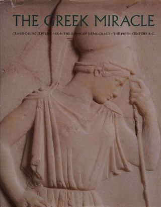 The Greek Miracle: Classical Sculpture from the Dawn of Democracy - The Fifth Century B.C. Diana...
