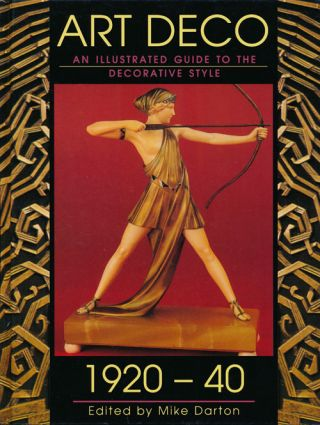 Art Deco 1920 - 40 An Illustrated Guide to the Decorative Style. Mike Darton