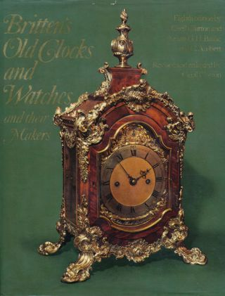 Britten's Old Clocks and Watches and Their Makers 8th Edition. Cecil Clutton, G. H. Baillie, C....
