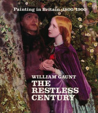 The Restless Century: Painting in Britain 1800-1900. William Gaunt