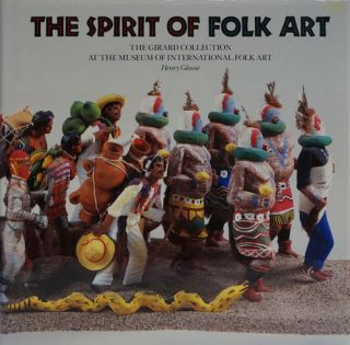 The Spirit of Folk Art: the Girard Collection At the Museum of International Folk Art. Henry Glassie