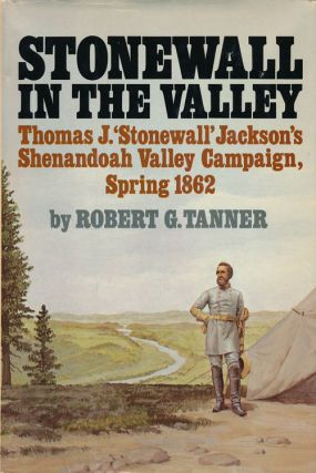 Stonewall in the Valley Thomas J. 'stonewall' Jackson's Shenandoah Valley Campaign, Spring 1862....