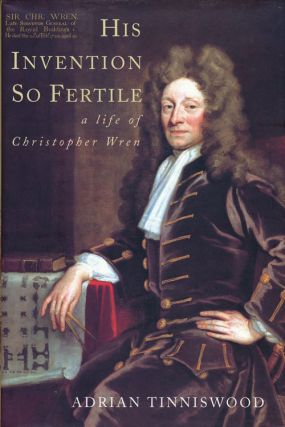 His Invention So Fertile A Life of Christopher Wren. Adrian Tinniswood