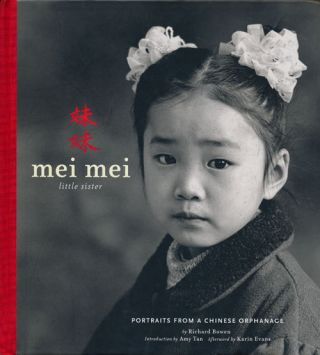 Mei Mei: Little Sister Portraits from a Chinese Orphanage. Richard Bowen