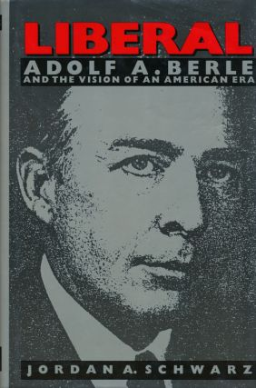 Liberal Adolf A. Berle and the Vision of an American Era. Jordan A. Schwarz