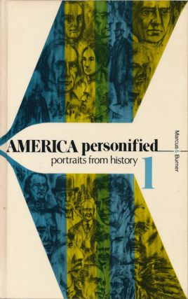 America Personified: Portraits from History Volume 1. Robert D. Marcus, David Burner