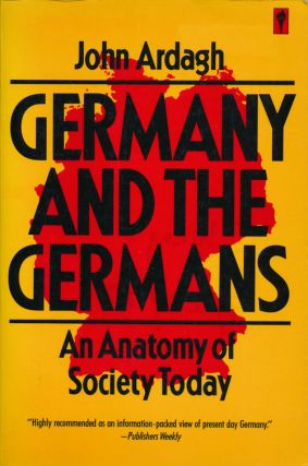 Germany and the Germans An Anatomy of Society Today. John Ardagh