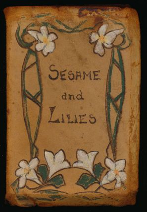 Sesame and Lilies Three Lectures: of Kings' Treasuries; of Queens' Gardens; of the Mystery of...