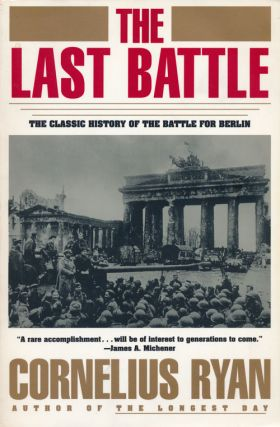 The Last Battle The Classic History of the Battle for Berlin. Cornelius Ryan