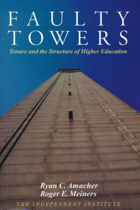 Faulty Towers Tenure and the Structure of Higher Education. Ryan C. Amacher, Roger E. Meiners