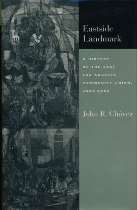 Eastside Landmark A History of the East Los Angeles Community Union, 1968-1993. John R. Chavez