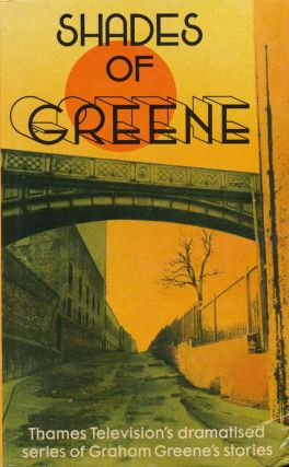 Shades of Greene The Televised Stories of Graham Greene. Graham Greene.