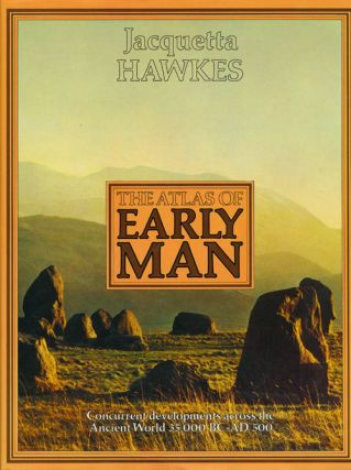 The Atlas of Early Man. Jacquetta Hawkes