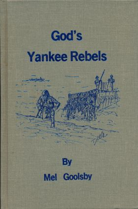 God's Yankee Rebels A Story about Life in the Western Pacific During World War II. Mel Goolsby