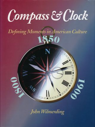 Compass and Clock: Defining Moments in American Culture 1800, 1850, 1900. John Wilmerding