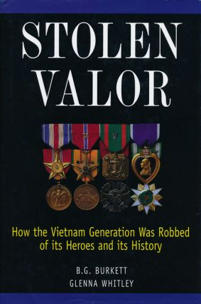 Stolen Valor How the Vietnam Generation Was Robbed of its Heroes and its History. B. G. Burkett,...