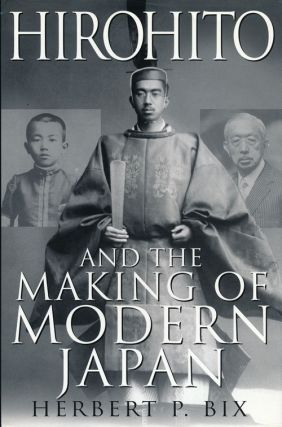 Hirohito And the Making of Modern Japan. Herbert P. Bix