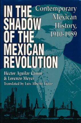 In the Shadow of the Mexican Revolution Contemporary Mexican History, 1910-1989. Hector Aguilar...