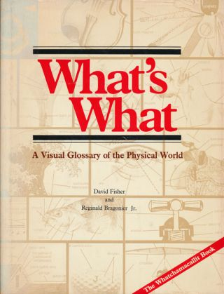 What's What A Visual Glossary of the Physical World. David Fisher, Reginald Bragonier Jr