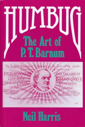 Humbug The Art of P. T. Barnum. Neil Harris
