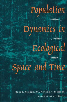 Population Dynamics in Ecological Space and Time. Olin E. Rhodes Jr., Ronald K. Chesser, Michael...