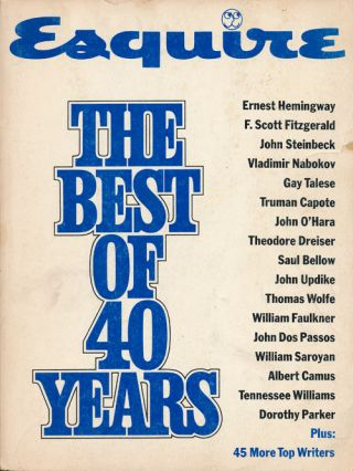 Esquire--The Best of 40 Years. F. Scott Fitzgerald, John Steinbeck, William Styron, Theodore...