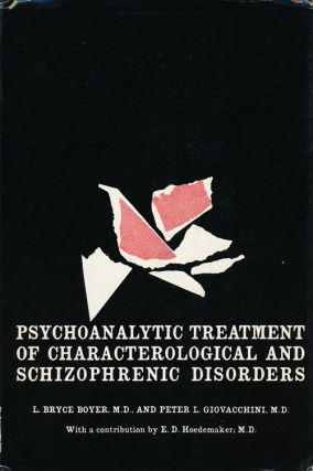 Psychoanalytic Treatment of Characterological and Schizophrenic Disorders. L. Bryce Boyer, Peter L. Giovacchini.