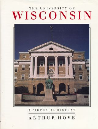 The University of Wisconsin A Pictorial History. Arthur Hove