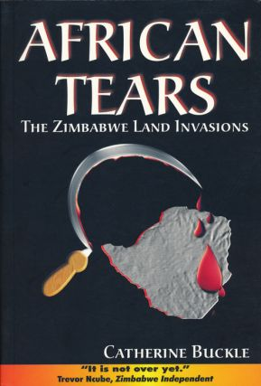 African Tears The Zimbabwe Land Invasions. Catherine Buckle.