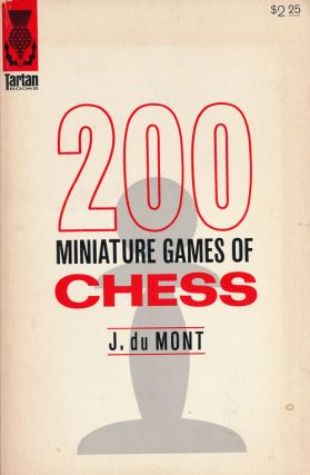 200 Miniature Games of Chess Combinations in the Openings. J. Du Mont.