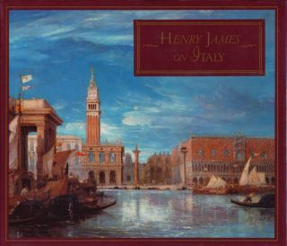 Henry James on Italy Selections from Italian Hours. Henry James