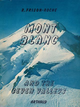 Mont Blanc and the Seven Valleys. Roger Frison-Roche, Pierr Tairraz