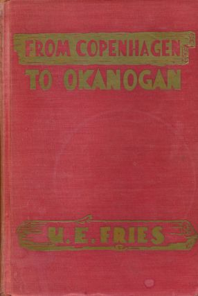 From Copenhagen to Okanogan The Autobiography of a Pioneer. U. E. Fries
