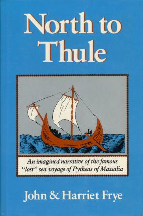 "North to Thule An Imagined Narrative of the Famous ""Lost"" Sea Voyage of Pytheas of Massalia. John..."