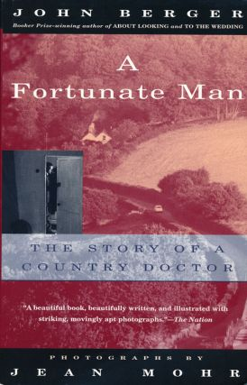 A Fortunate Man The Story of a Country Doctor. John Berger