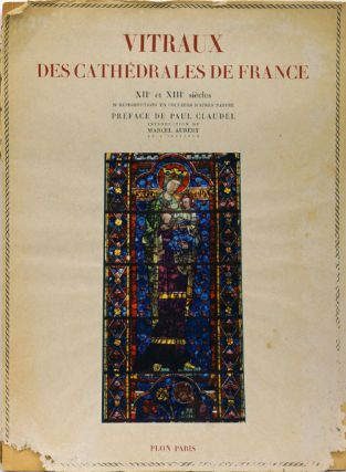 Vitraux Des Cathedrales De France XII Et XIII Siecles. Paul Claudel, Marcel Aubert