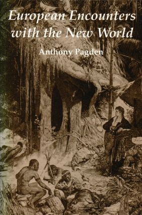 European Encounters with the New World. Anthony Pagden