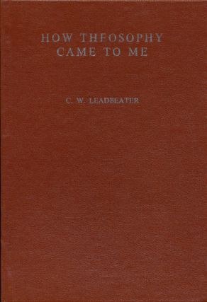 How Theosophy Came to Me. C. W. Leadbeater