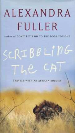 Scribbling the Cat Travels with an African Soldier. Alexandra Fuller