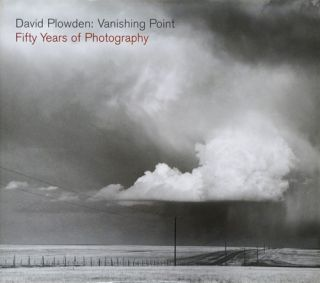 David Plowden: Vanishing Point Fifty Years of Photography. David Plowden