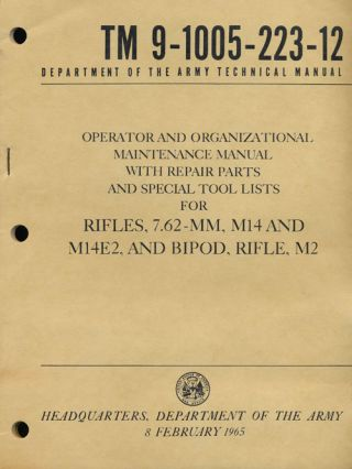 Department of the Army Technical Manual TM 9-1005-223-12 Operator and Organizational Maintenance Manual with Repair Parts and Special Tool Lists for Rifles, 7.62-MM, M14 & M14E2, & Bipod, Rifle, M2