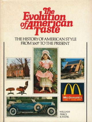 The Evolution of American Taste The History of American Style from 1607 to the Present. William...